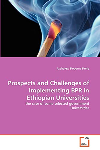 9783639356519: Prospects and Challenges of Implementing BPR in Ethiopian Universities: the case of some selected government Universities