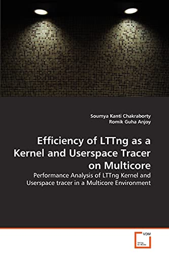 9783639356625: Efficiency of LTTng as a Kernel and Userspace Tracer on Multicore: Performance Analysis of LTTng Kernel and Userspace tracer in a Multicore Environment