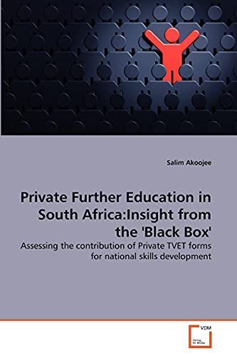 9783639357172: Private Further Education in South Africa:Insight from the 'Black Box': Assessing the contribution of Private TVET forms for national skills development