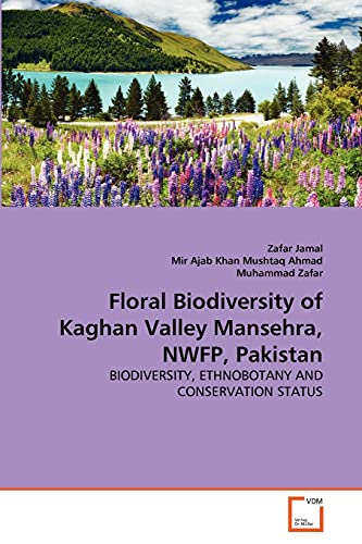 Floral Biodiversity of Kaghan Valley Mansehra, Nwfp,: Zafar Jamal