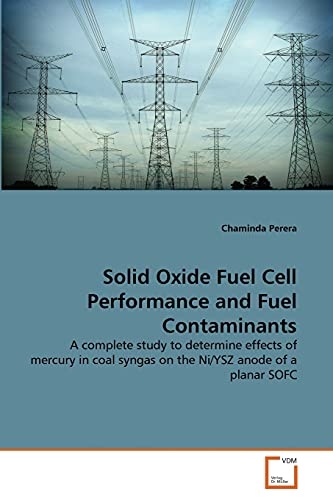 9783639357837: Solid Oxide Fuel Cell Performance and Fuel Contaminants: A complete study to determine effects of mercury in coal syngas on the Ni/YSZ anode of a planar SOFC