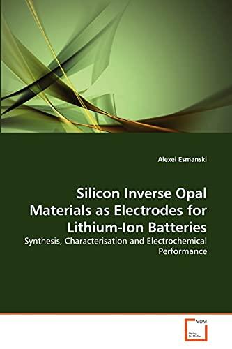 Silicon Inverse Opal Materials as Electrodes for: Alexei Esmanski