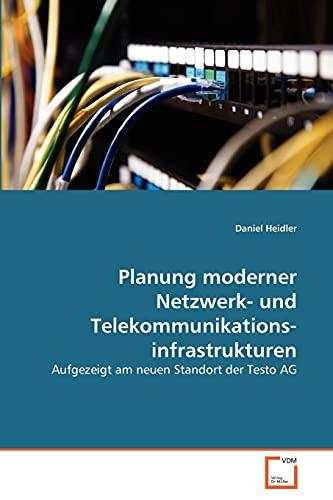 9783639358537: Planung moderner Netzwerk- und Telekommunikationsinfrastrukturen: Aufgezeigt am neuen Standort der Testo AG (German Edition)