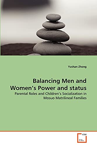 9783639358766: Balancing Men and Women's Power and status: Parental Roles and Children's Socialization in Mosuo Matrilineal Families