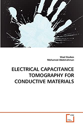 9783639358841: ELECTRICAL CAPACITANCE TOMOGRAPHY FOR CONDUCTIVE MATERIALS