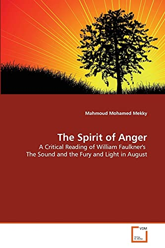 9783639359336: The Spirit of Anger: A Critical Reading of William Faulkner's The Sound and the Fury and Light in August