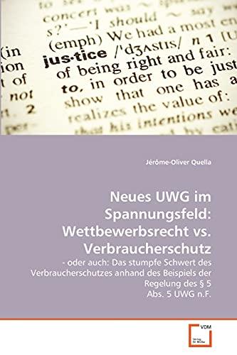 Neues Uwg Im Spannungsfeld: Wettbewerbsrecht vs. Verbraucherschutz: Jà rà me-Oliver Quella