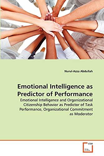 9783639359794: Emotional Intelligence as Predictor of Performance: Emotional Intelligence and Organizational Citizenship Behavior as Predictor of Task Performance, Organizational Commitment as Moderator