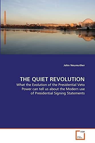 9783639359985: THE QUIET REVOLUTION: What the Evolution of the Presidential Veto Power can tell us about the Modern use of Presidential Signing Statements (German Edition)