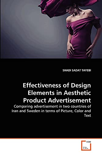 9783639360059: Effectiveness of Design Elements in Aesthetic Product Advertisement: Comparing advertisement in two countries of Iran and Sweden in terms of Picture, Color and Text