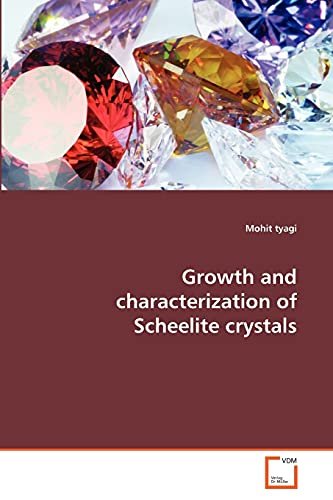 Growth and characterization of Scheelite crystals: Mohit tyagi