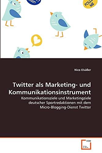 9783639361216: Twitter als Marketing- und Kommunikationsinstrument: Kommunikationsziele und Marketingziele deutscher Sportredaktionen mit dem Micro-Blogging-Dienst Twitter (German Edition)