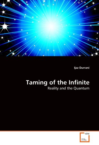 9783639361612: Taming of the Infinite: Reality and the Quantum