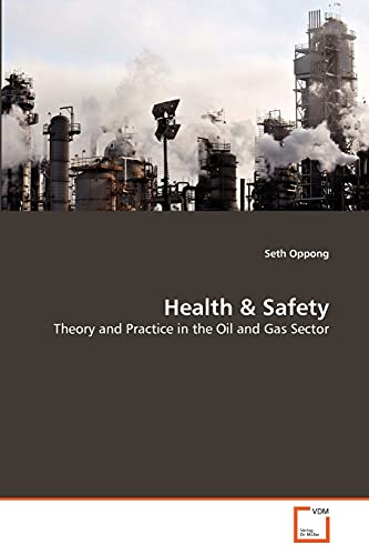 Health & Safety: Theory and Practice in the Oil and Gas Sector: Oppong, Seth