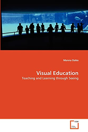 9783639362497: Visual Education: Teaching and Learning through Seeing