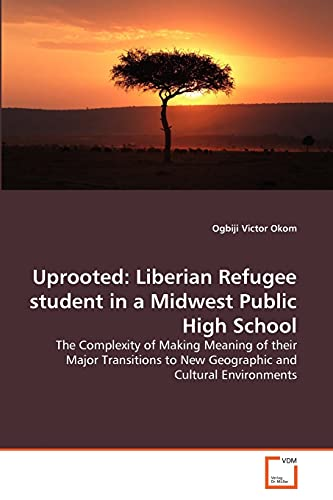 Uprooted: Liberian Refugee Student in a Midwest Public High School (Paperback): Ogbiji Victor Okom