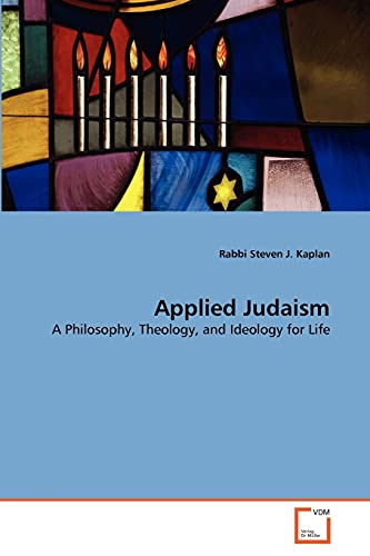 9783639363456: Applied Judaism: A Philosophy, Theology, and Ideology for Life