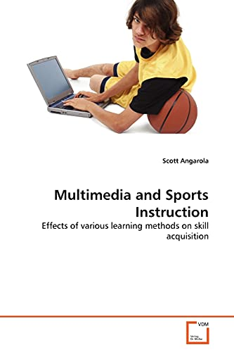 9783639363470: Multimedia and Sports Instruction: Effects of various learning methods on skill acquisition