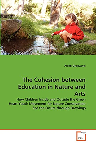 9783639363548: The Cohesion between Education in Nature and Arts: How Children Inside and Outside the Green Heart Youth Movement for Nature Conservation See the Future through Drawings
