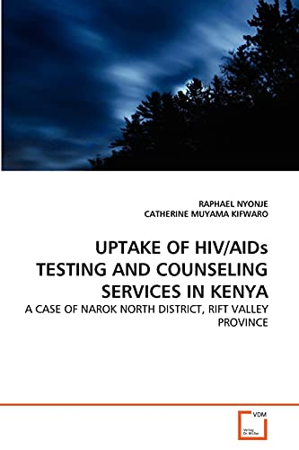 9783639363678: UPTAKE OF HIV/AIDs TESTING AND COUNSELING SERVICES IN KENYA: A CASE OF NAROK NORTH DISTRICT, RIFT VALLEY PROVINCE