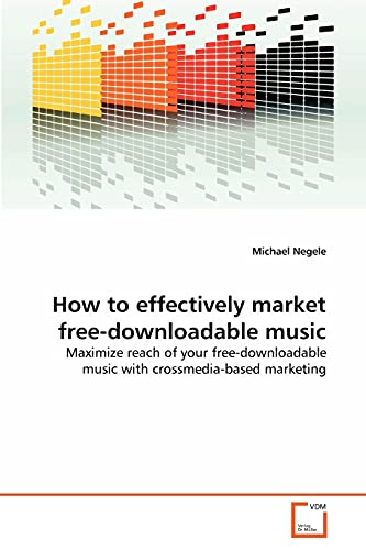 How to Effectively Market Free-Downloadable Music (Paperback): Michael Negele