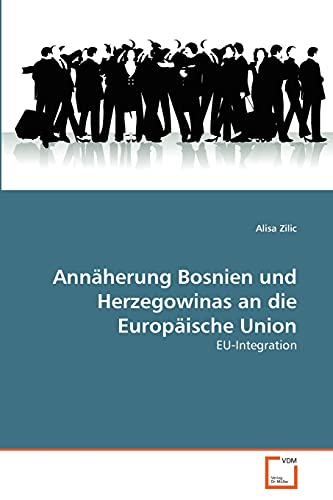 Ann Herung Bosnien Und Herzegowinas an Die Europ Ische Union: Alisa Zilic