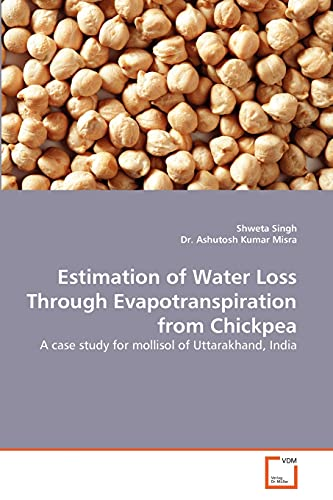 Estimation of Water Loss Through Evapotranspiration from Chickpea: A case study for mollisol of ...