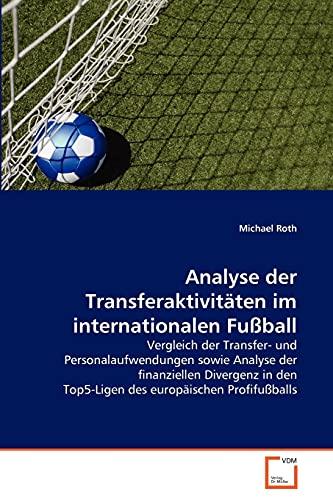 Analyse Der Transferaktivitaten Im Internationalen Fussball (Paperback): Michael Roth
