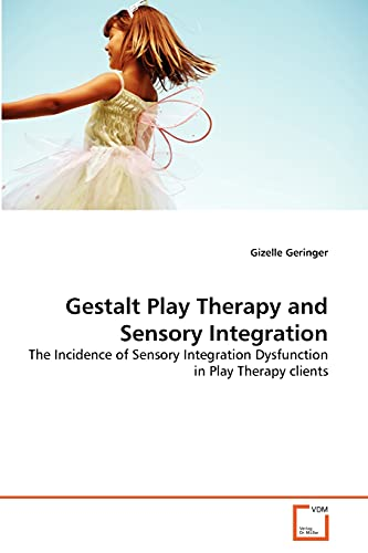 9783639364651: Gestalt Play Therapy and Sensory Integration: The Incidence of Sensory Integration Dysfunction in Play Therapy clients
