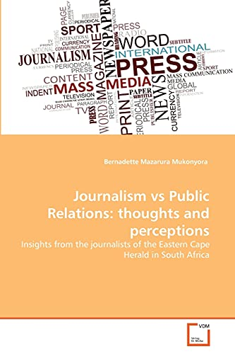 9783639364705: Journalism vs Public Relations: thoughts and perceptions: Insights from the journalists of the Eastern Cape Herald in South Africa