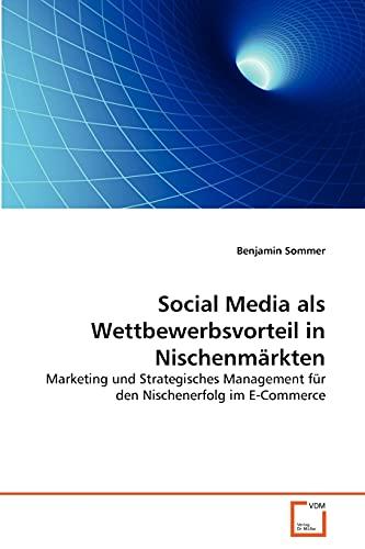 9783639365955: Social Media als Wettbewerbsvorteil in Nischenmärkten: Marketing und Strategisches Management für den Nischenerfolg im E-Commerce (German Edition)