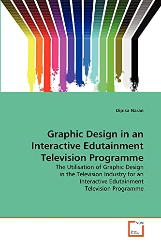 9783639366228: Graphic Design in an Interactive Edutainment Television Programme: The Utilisation of Graphic Design in the Television Industry for an Interactive Edutainment Television Programme