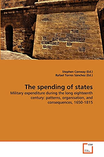 9783639366235: The spending of states: Military expenditure during the long eighteenth century: patterns, organisation, and consequences, 1650-1815
