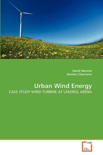 9783639366402: Urban Wind Energy: CASE STUDY WIND TURBINE AT LÄKEROL ARENA