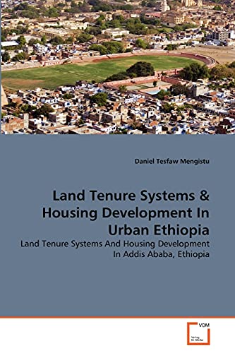Land Tenure Systems & Housing Development In Urban Ethiopia: Daniel Tesfaw Mengistu