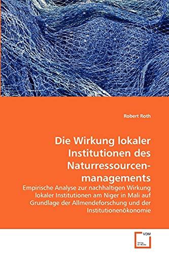 Die Wirkung Lokaler Institutionen Des Naturressourcenmanagements: Robert Roth
