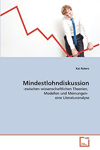 9783639369311: Mindestlohndiskussion: -zwischen wissenschaftlichen Theorien, Modellen und Meinungen- eine Literaturanalyse