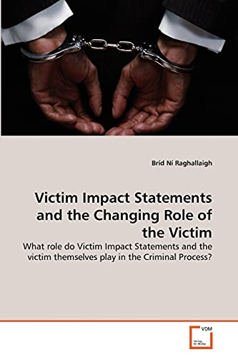 9783639369434: Victim Impact Statements and the Changing Role of the Victim: What role do Victim Impact Statements and the victim themselves play in the Criminal Process?