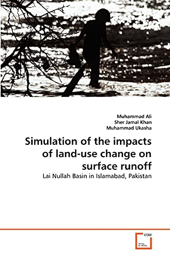 Simulation of the impacts of land-use change on surface runoff: Lai Nullah Basin in Islamabad, Pakistan (9783639369786) by Ali, Muhammad; Jamal Khan, Sher; Ukasha, Muhammad