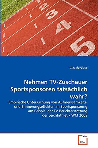 Nehmen TV-Zuschauer Sportsponsoren tatsächlich wahr?: Empirische Untersuchung von Aufmerksamkeits- ...