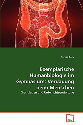 Exemplarische Humanbiologie Im Gymnasium: Verdauung Beim Menschen: Teresa Beck