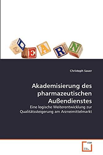 Akademisierung Des Pharmazeutischen Au Endienstes: Christoph Sauer