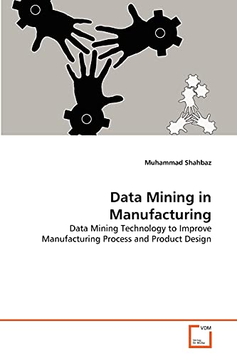 9783639370256: Data Mining in Manufacturing: Data Mining Technology to Improve Manufacturing Process and Product Design