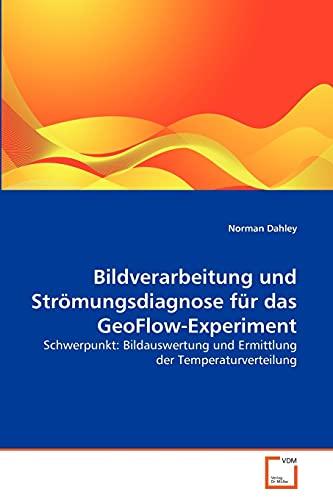 Bildverarbeitung Und Stromungsdiagnose Fur Das Geoflow-Experiment: Norman Dahley (author)