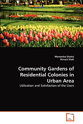 Community Gardens of Residential Colonies in Urban Area: Utilization and Satisfaction of the Users:...