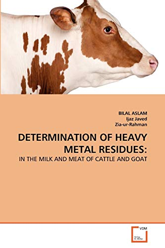 9783639371024: DETERMINATION OF HEAVY METAL RESIDUES:: IN THE MILK AND MEAT OF CATTLE AND GOAT