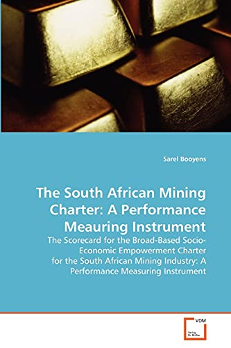9783639372977: The South African Mining Charter: A Performance Meauring Instrument: The Scorecard for the Broad-Based Socio-Economic Empowerment Charter for the ... Industry: A Performance Measuring Instrument