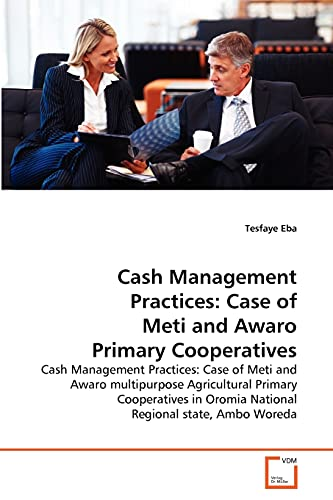 9783639373271: Cash Management Practices: Case of Meti and Awaro Primary Cooperatives: Cash Management Practices: Case of Meti and Awaro multipurpose Agricultural ... Oromia National Regional state, Ambo Woreda