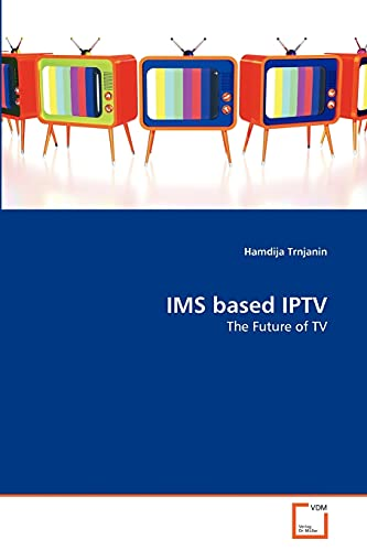 9783639373288: IMS based IPTV: The Future of TV