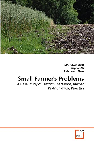 Small Farmer's Problems: A Case Study of: Khan, Mr. Hayat;